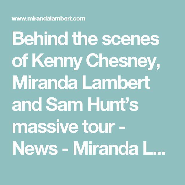 Behind the scenes of Kenny Chesney, Miranda Lambert and Sam Hunt's massive tour - News - Miranda Lambert