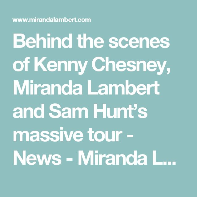 Behind the scenes of Kenny Chesney, Miranda Lambert and Sam Hunt's massive tour - News - Miranda Lambert