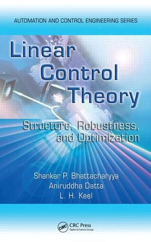 Linear Control Theory: Structure Robustness and Optimization; Shankar P. Bhattacharyya Aniruddha Datta Lee H. Keel; Hardback