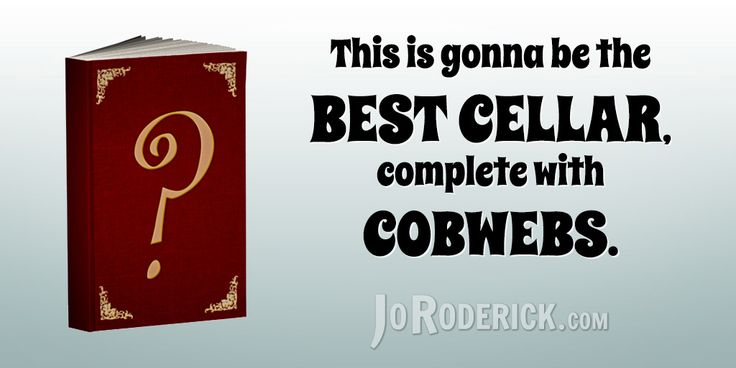 Quote 142: This is gonna be the best cellar, complete with cobwebs.  #Quote #Humour #AmWriting #SocialMedia