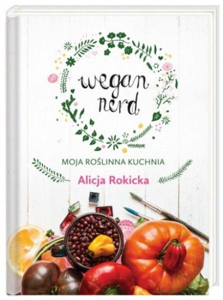 Wegan Nerd. Moja roślinna kuchnia - Alicja Rokicka - Aros - dyskont książkowy - tanie książki