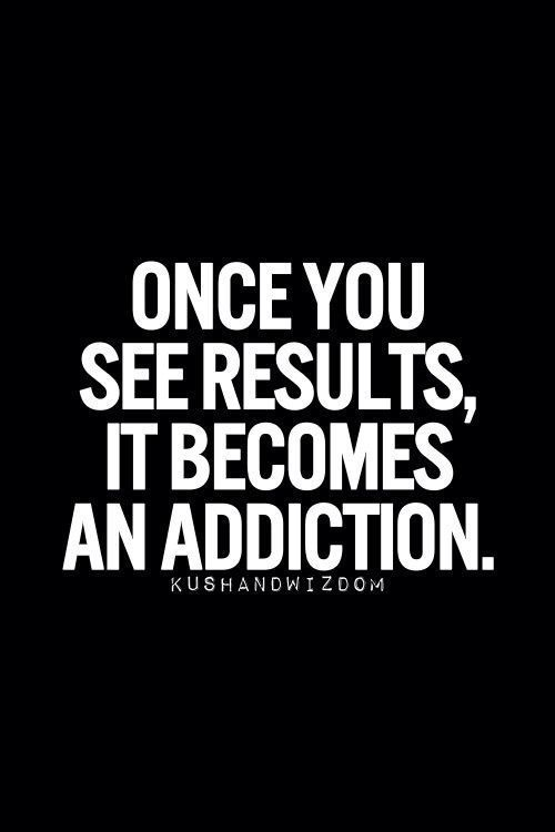 #truth  Once You See Results It Becomes an Addiction