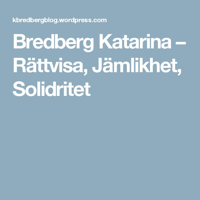 Bredberg Katarina – Rättvisa, Jämlikhet, Solidritet