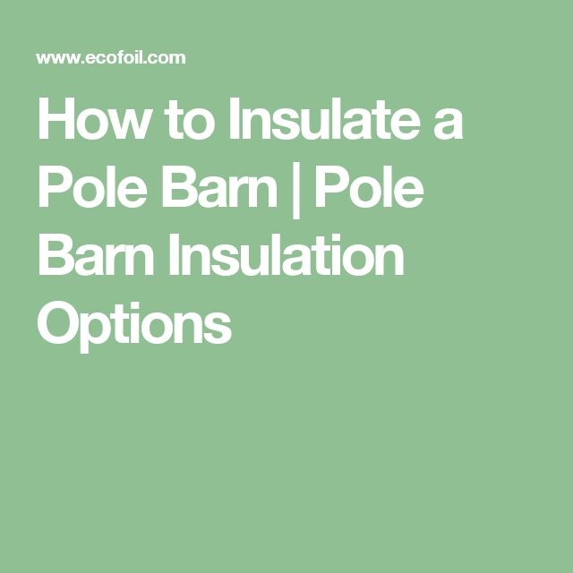 How to Insulate a Pole Barn | Pole Barn Insulation Options