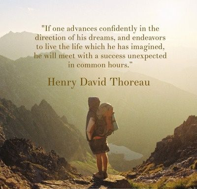 If one advances confidently in the direction of his dreams, and endeavors to live the life which he has imagined, he will meet with a success unexpected in common hours. Henry David Thoreau - Henry David Thoreau Quotes
