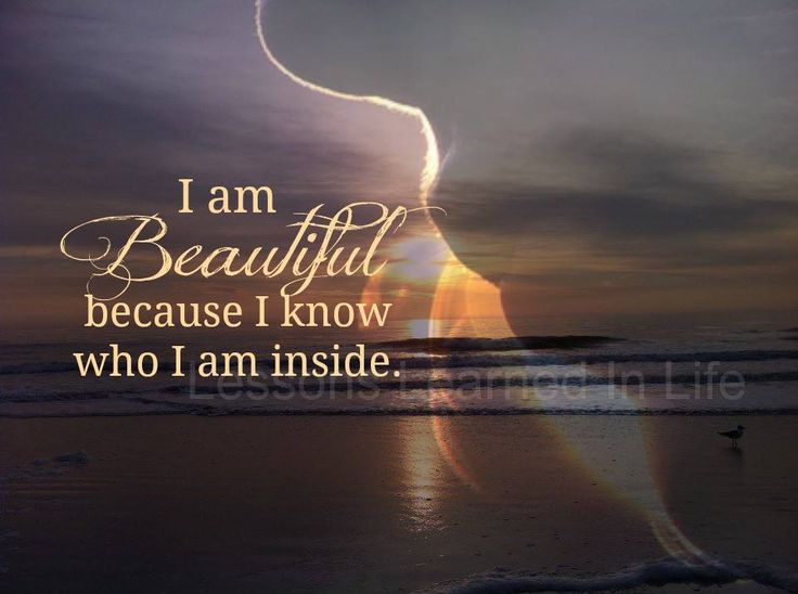 Pinterest Beautiful Quotes: I'm Beautiful-- Because I Know Who I Am Inside.