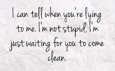 stop lying to me
