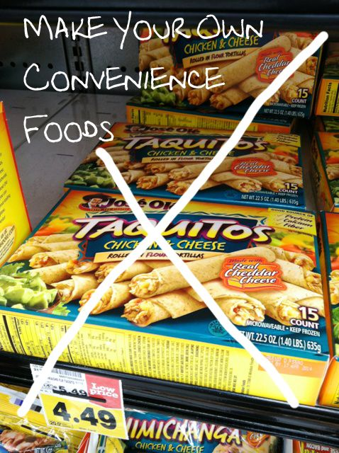 Make your own convenience foods - Cheaper and better for you than the stuff at the grocery stores!