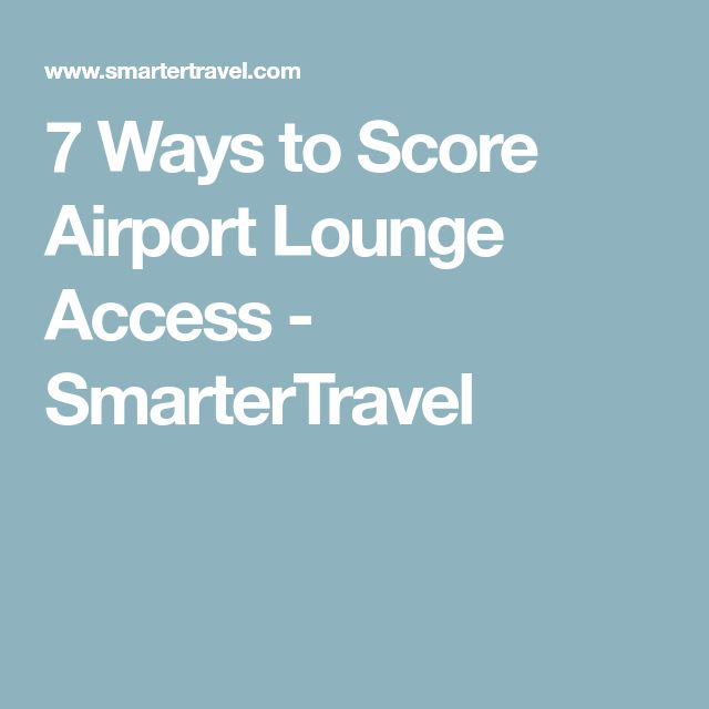 7 Ways to Score Airport Lounge Access - SmarterTravel