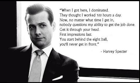 Harvey Specter quote.... First impressions matter