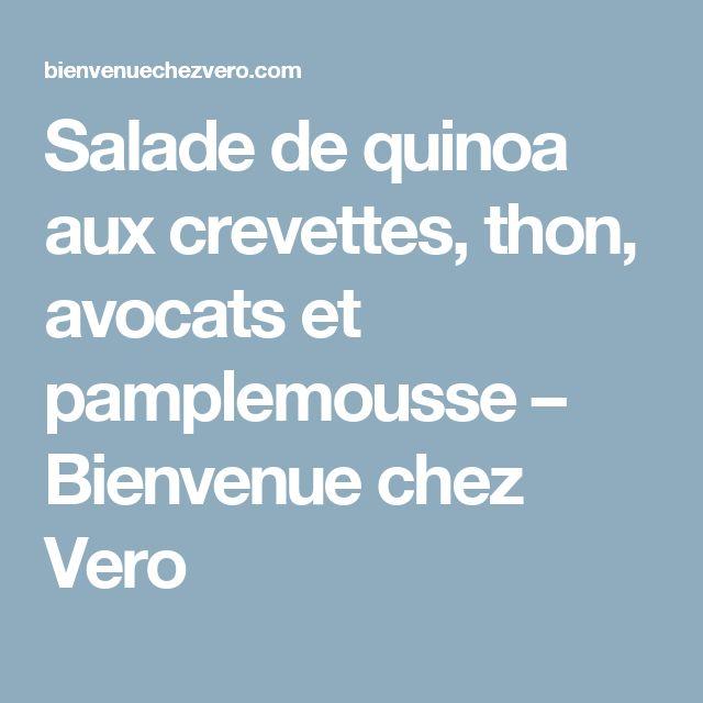 Salade de quinoa aux crevettes, thon, avocats et pamplemousse – Bienvenue chez Vero