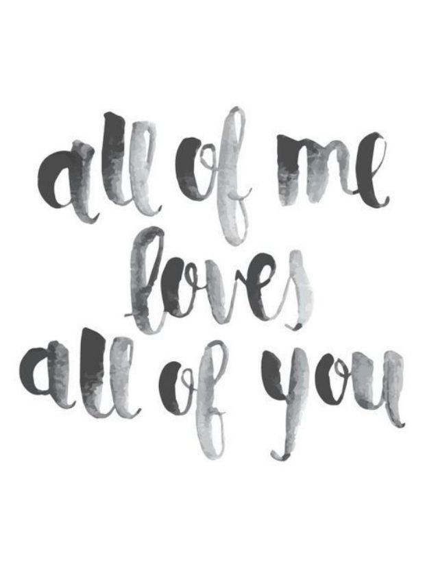 All of me, loves all of you..