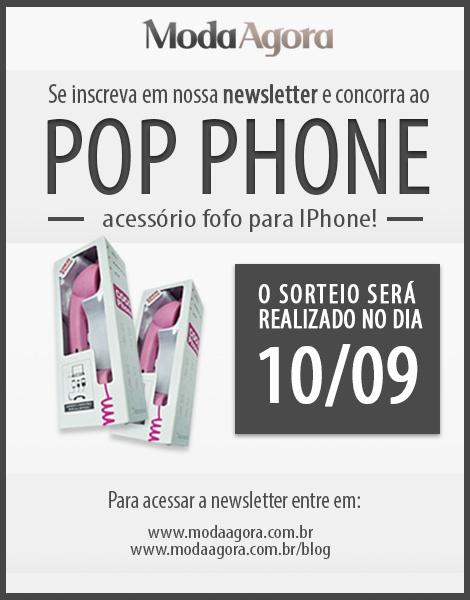 Já participou da nossa promo? É só se increver em nossa newsletter e pronto, você já estará concorrendo ao Pop Phone!