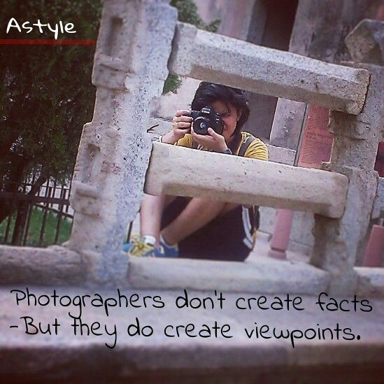 Photographers don't create facts-But they do create viewpoints.