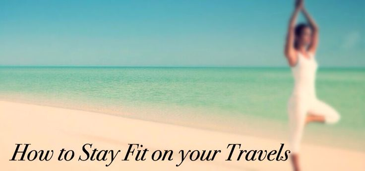 Stay fit on the road! Travelling doesn't mean you have to abandon your fitness routine.