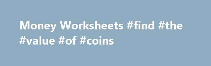 Money Worksheets #find #the #value #of #coins http://coin.remmont.com/money-worksheets-find-the-value-of-coins/  #like coins # Counting United States Coins This Money Worksheet will produce problems with randomly generated coins using United States Money. You have the option to select any combination of pennies, nickels, dimes, quarters, and half dollars for each new worksheet. The student will count the coins and write their answer to the right ofRead More