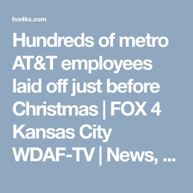 Hundreds of metro AT&T employees laid off just before Christmas   FOX 4 Kansas City WDAF-TV   News, Weather, Sports