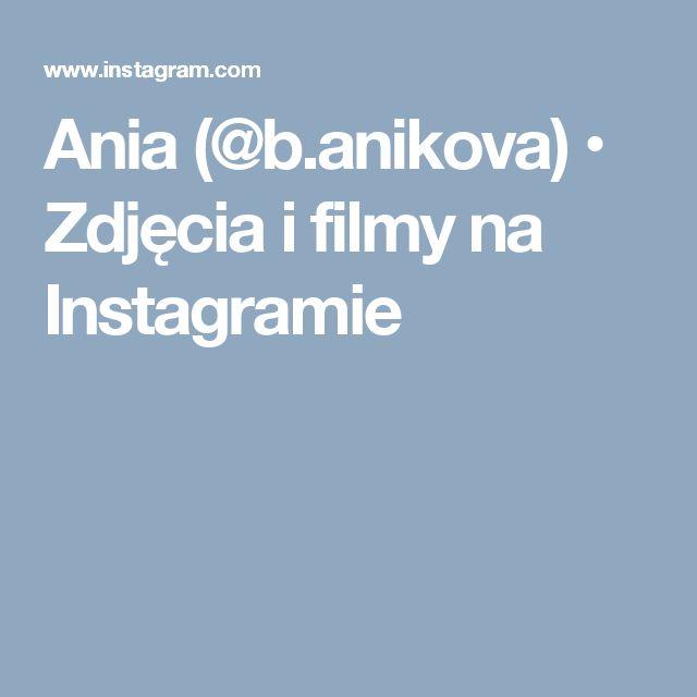 Ania (@b.anikova) • Zdjęcia i filmy na Instagramie