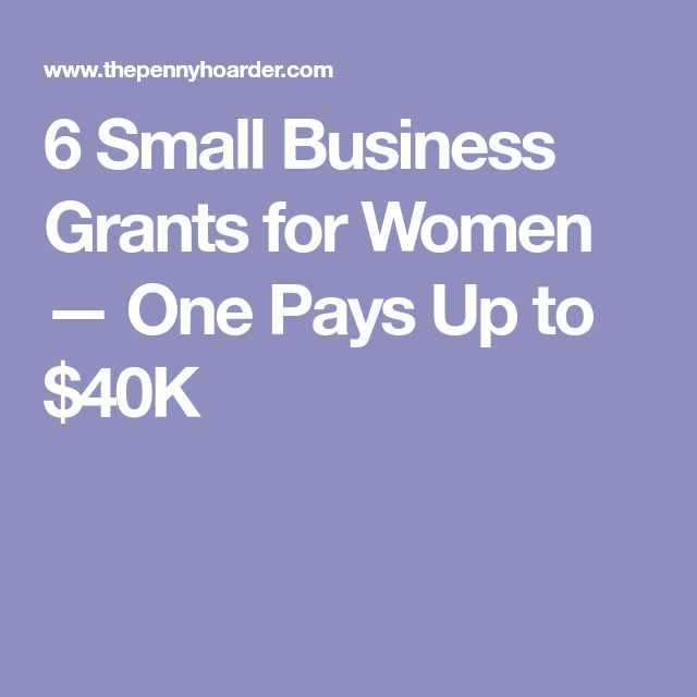 6 Small Business Grants for Women — One Pays Up to $40K