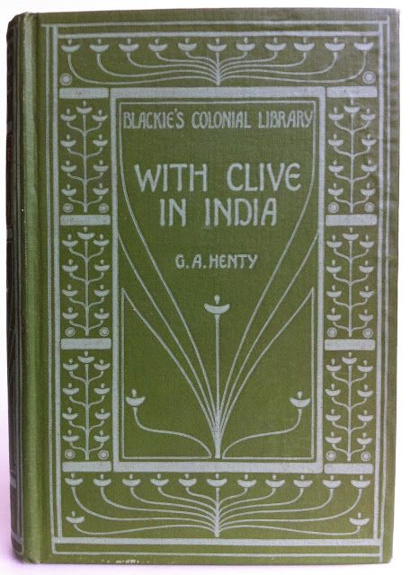 With Clive in India or the Beginning of an Empire by G. A. Henty London Blackie and Son Limited 1896 Blackie's Colonial Library binding desi...