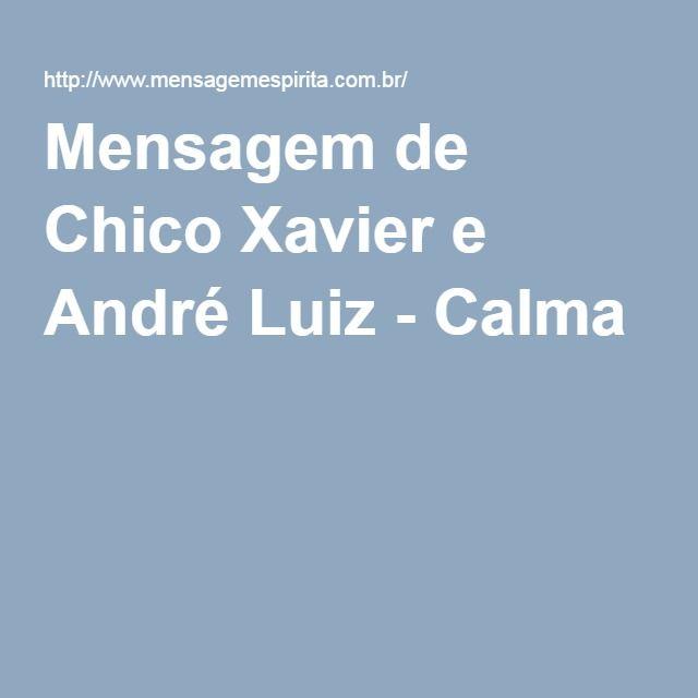 Mensagem de Chico Xavier e André Luiz - Calma