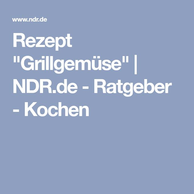 """Rezept """"Grillgemüse""""   NDR.de - Ratgeber - Kochen"""