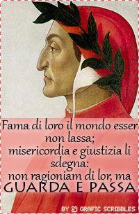 Non ragioniam di lor, ma guarda e passa-Dante Alighieri http://graficscribbles.blogspot.it/2014/02/dante-alighieri-citazioni-aforismi-.html