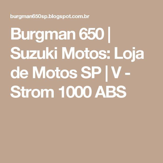 Burgman 650 | Suzuki Motos: Loja de Motos SP | V - Strom 1000 ABS