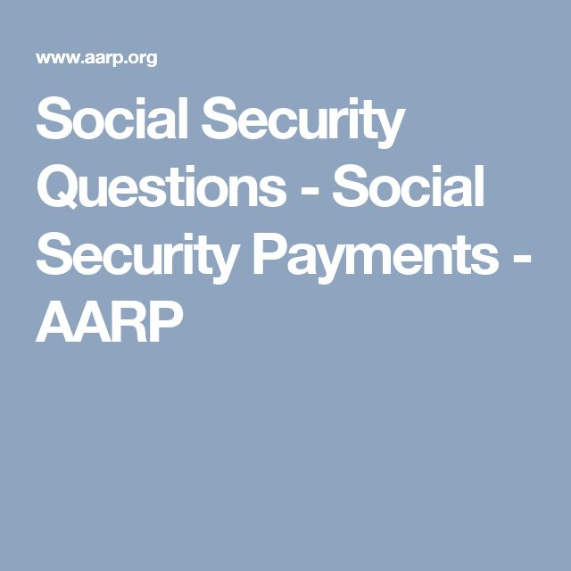 Social Security Questions - Social Security Payments - AARP