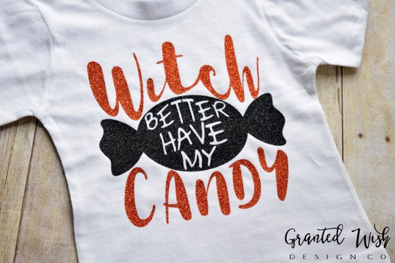 Witch Better Have My Candy Little Girls by GrantedWishDesignCo  https://www.etsy.com/listing/466663047/witch-better-have-my-candy-little-girls