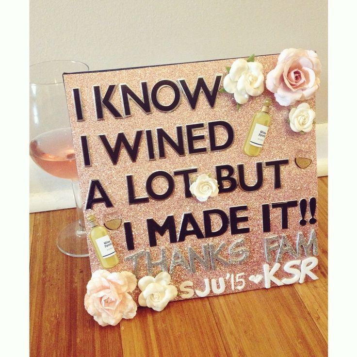 "Graduation cap decoration! ""I know I wined a lot but I made it!"""