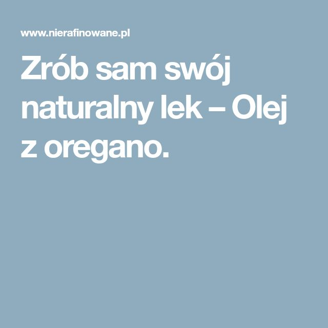 Zrób sam swój naturalny lek – Olej z oregano.
