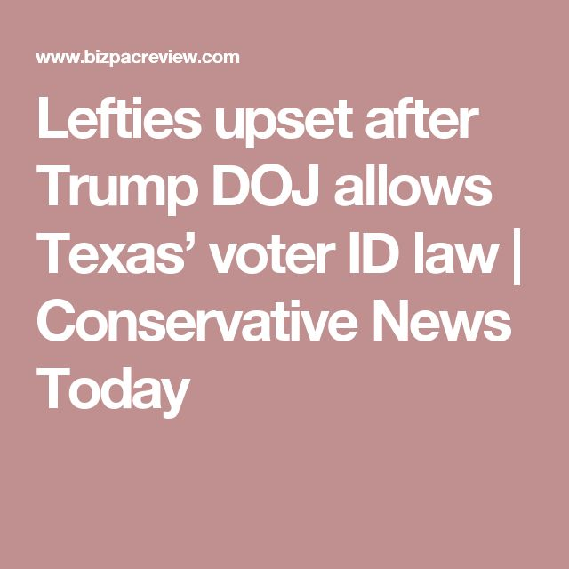 Lefties upset after Trump DOJ allows Texas' voter ID law | Conservative News Today
