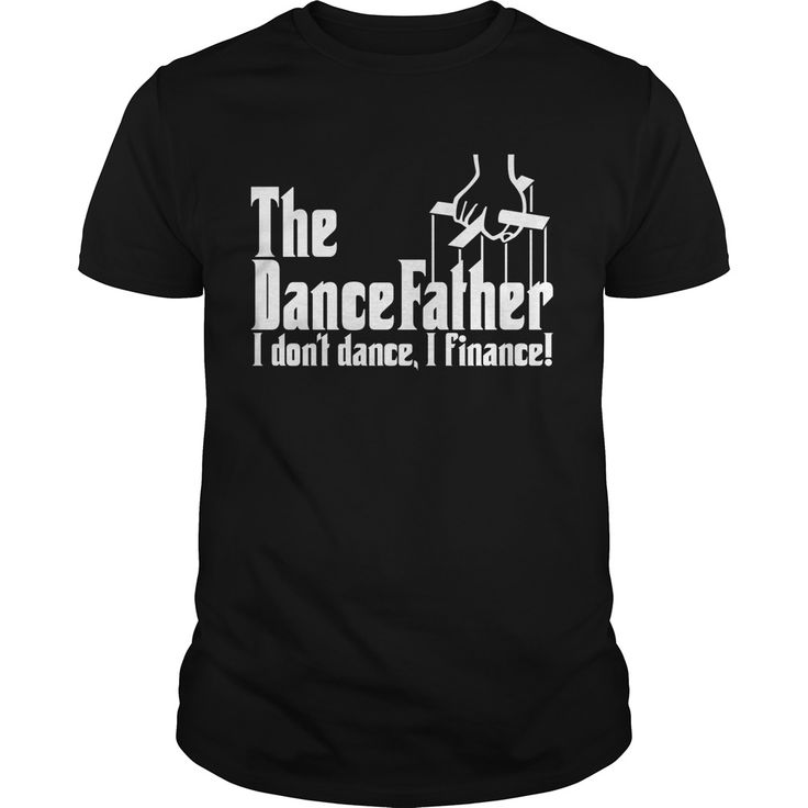 The DanceFather I don't dance I finance. Funny, Cute, Clever Dance, Dancing Quotes, Sayings, T-Shirts, Hoodies, Tees, Coffee Mugs, Clothes, Gifts. #dance