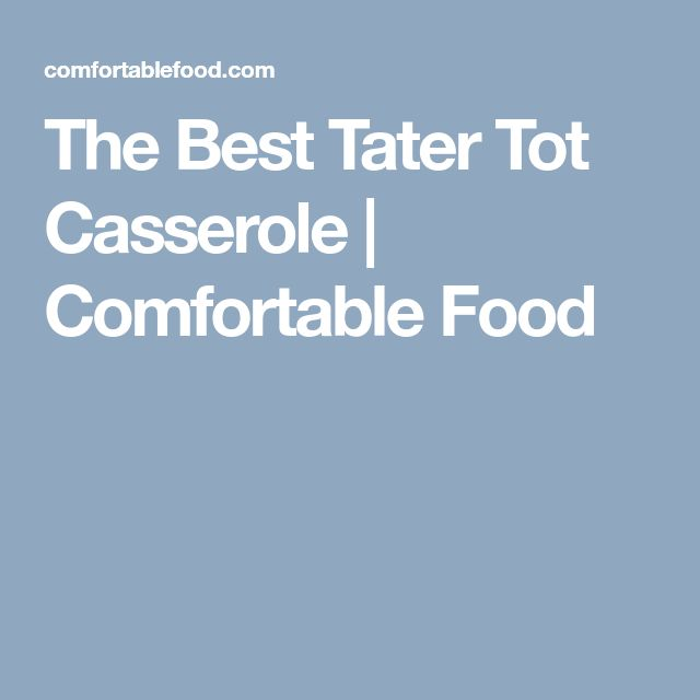 The Best Tater Tot Casserole | Comfortable Food