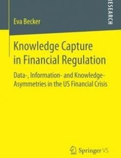 Knowledge Capture in Financial Regulation Data- Information- and Knowledge-Asymmetries in the US Financial Crisis free download by Eva Becker (auth.) ISBN: 9783658136659 with BooksBob. Fast and free eBooks download.  The post Knowledge Capture in Financial Regulation Data- Information- and Knowledge-Asymmetries in the US Financial Crisis Free Download appeared first on Booksbob.com.