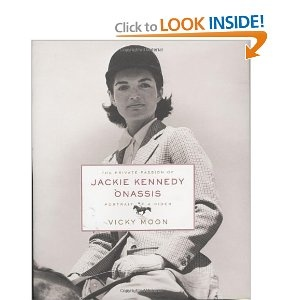 The Private Passion of Jackie Kennedy Onassis: Portrait of a Rider. Vicky Moon.