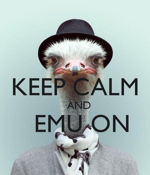 KEEP CALM AND EMU ON