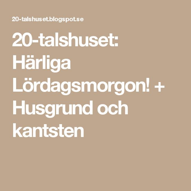 20-talshuset: Härliga Lördagsmorgon! + Husgrund och kantsten