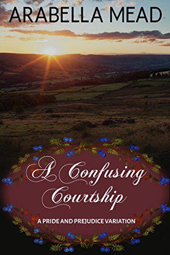 A Confusing Courtship: A Pride and Prejudice Variation by Arabella Mead   https://www.amazon.com/dp/B0762H82MR/ref=cm_sw_r_pi_dp_U_x_PoUuAbGAN5TDY