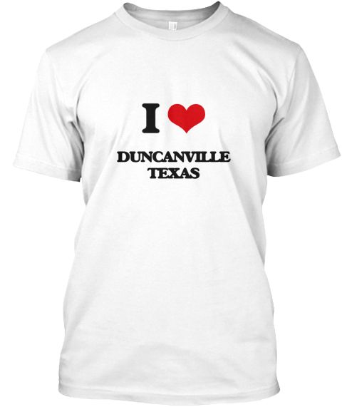 I Love Duncanville Texas White T-Shirt Front - This is the perfect gift for someone who loves Duncanville. Thank you for visiting my page (Related terms: I Love,I Love Duncanville Texas,Longhorns,Love Duncanville Texas,Duncanville,Dallas,Duncanville Trav ...)