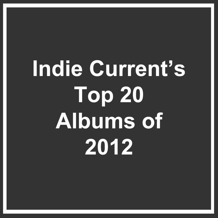 Indie Current's Top 20 Albums of 2012  http://indiecurrent.com/indie-currents-top-20-albums-of-2012