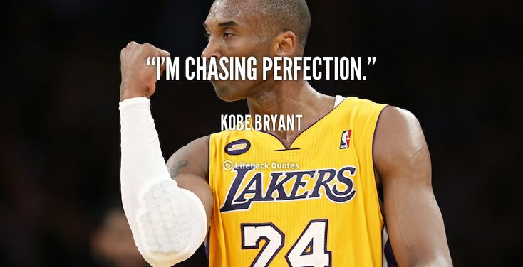 I'm chasing perfection. - Kobe Bryant at Lifehack Quotes  Kobe Bryant at quotes.lifehack.org/by-author/kobe-bryant/