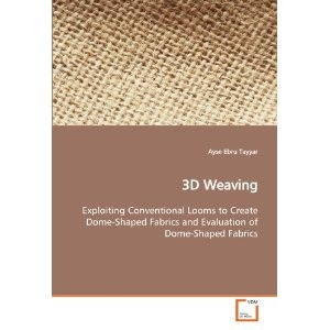 3D Weaving: Exploiting Conventional Looms to Create Dome-Shaped Fabrics and Evaluation of Dome-Shaped Fabrics: Amazon.co.uk: Ayse Ebru Tayyar: Books