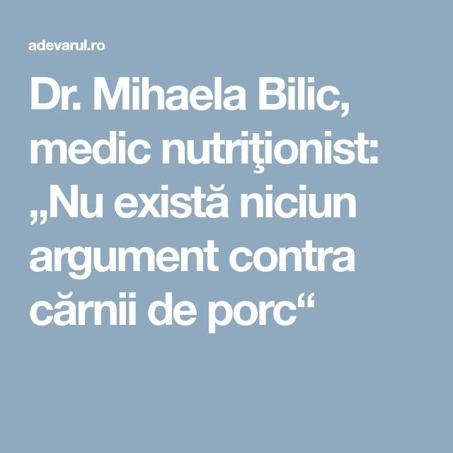 """Dr. Mihaela Bilic, medic nutriţionist: """"Nu există niciun argument contra cărnii de porc"""""""