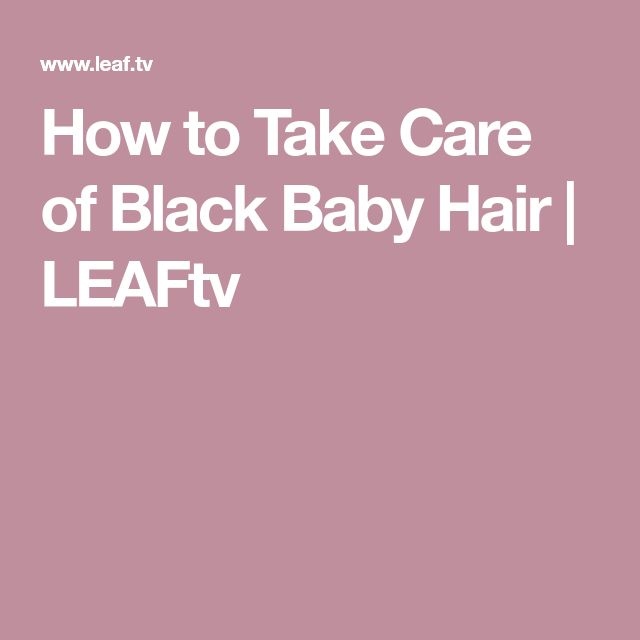How to Take Care of Black Baby Hair | LEAFtv