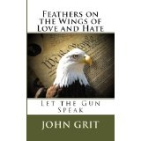 Feathers on the Wings of Love and Hate: Let the Gun Speak (Kindle Edition)By John Grit