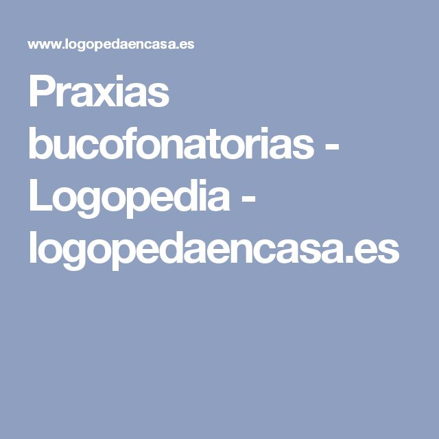 Praxias bucofonatorias - Logopedia - logopedaencasa.es