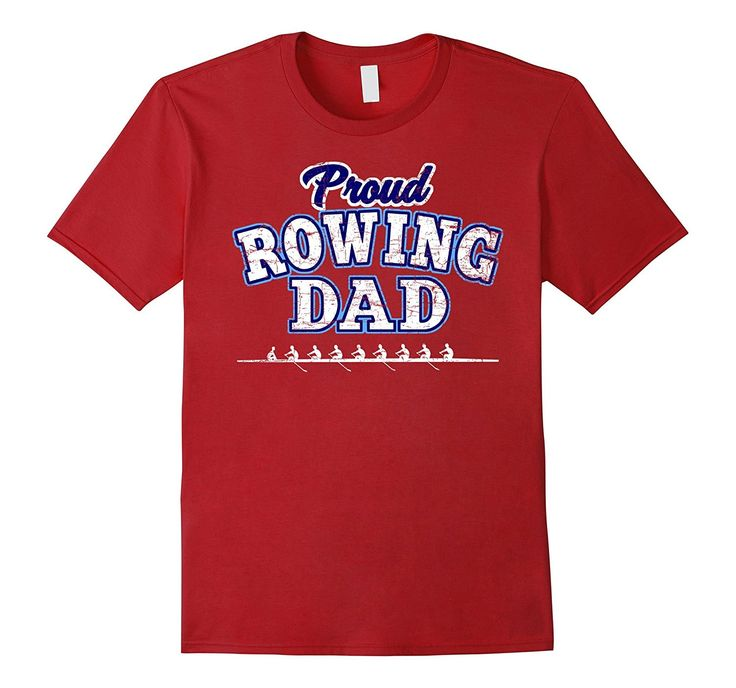 Men's Rowing Dad Shirt: Proud Daddy Father Of Rower Crew T-Shirt