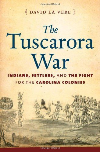 The Tuscarora War: Indians, Settlers, and the Fight for the Carolina Colonies by David La Vere,http://www.amazon.com/dp/1469610906/ref=cm_sw_r_pi_dp_d-rlsb0GR92F5HB8